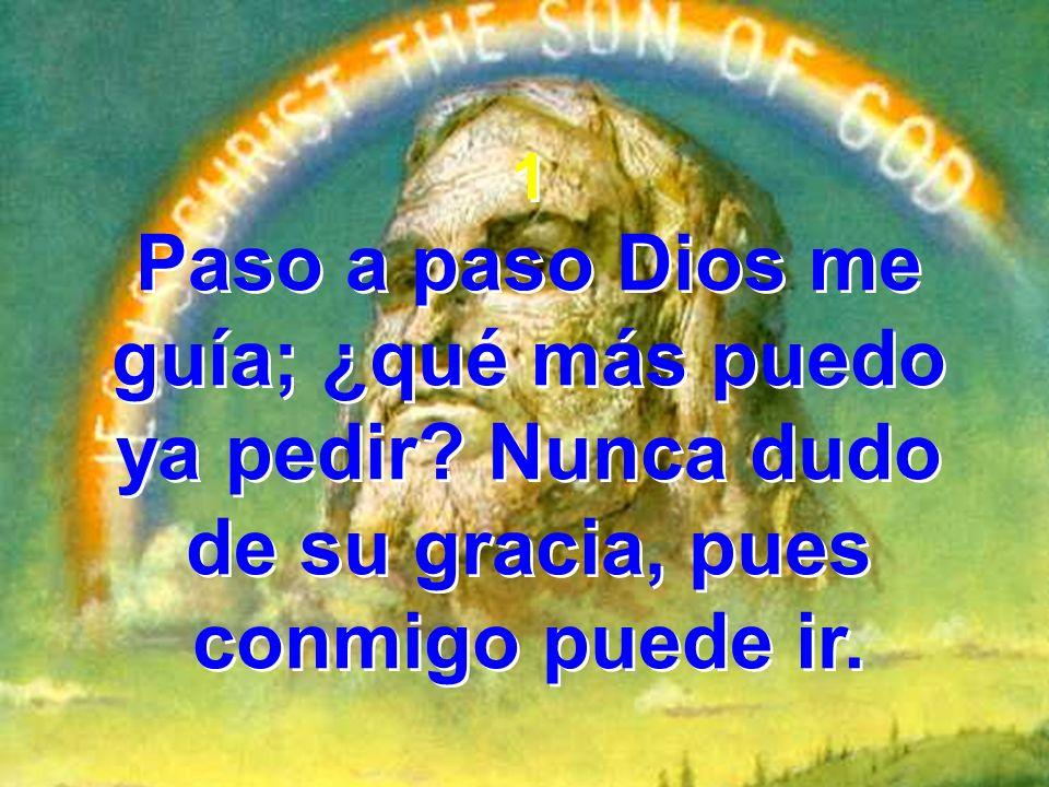 Paso a paso Dios me guía; ¿qué más puedo ya pedir Nunca dudo