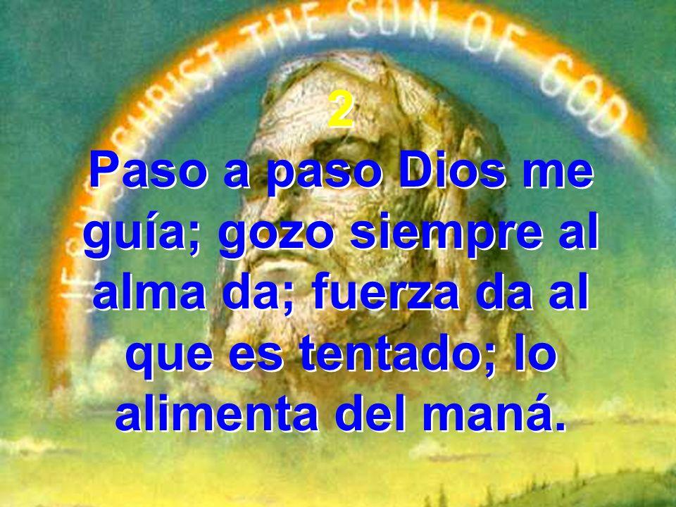 Paso a paso Dios me guía; gozo siempre al alma da; fuerza da al