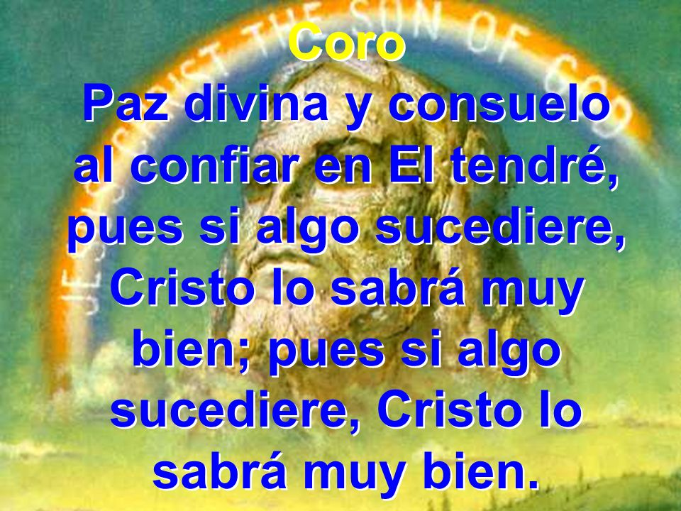 Coro Paz divina y consuelo. al confiar en El tendré, pues si algo sucediere,