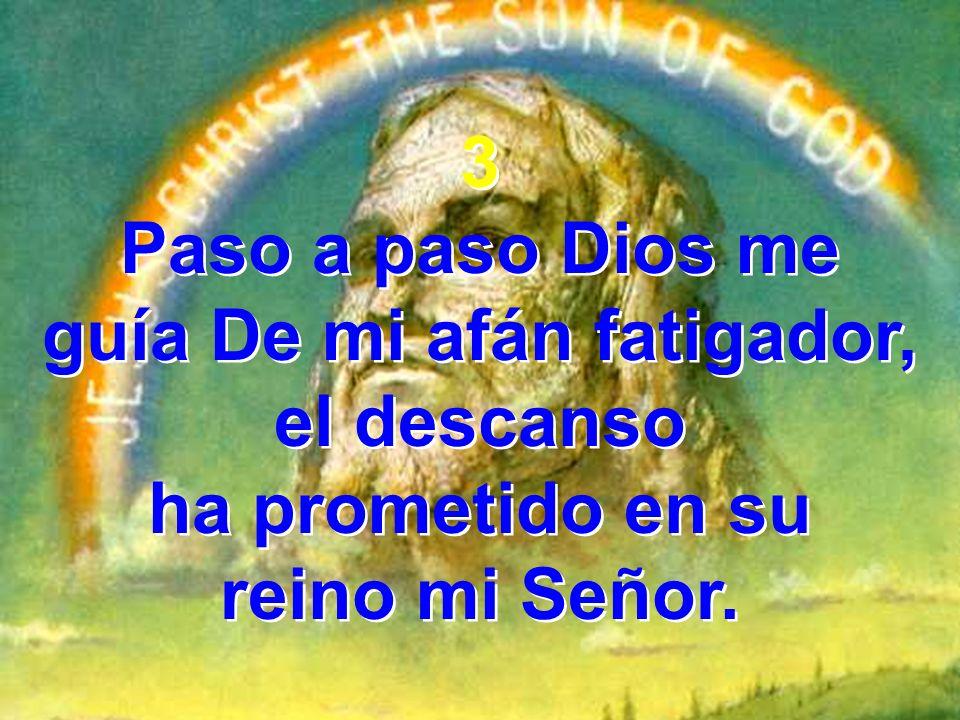 Paso a paso Dios me guía De mi afán fatigador, el descanso