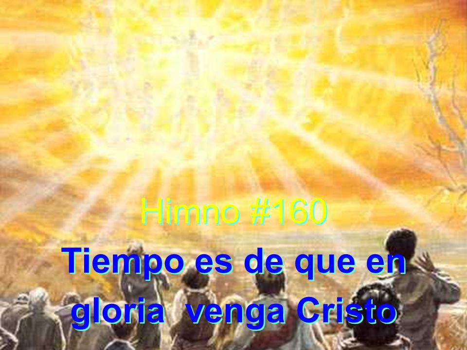 Himno #160 Tiempo es de que en gloria venga Cristo