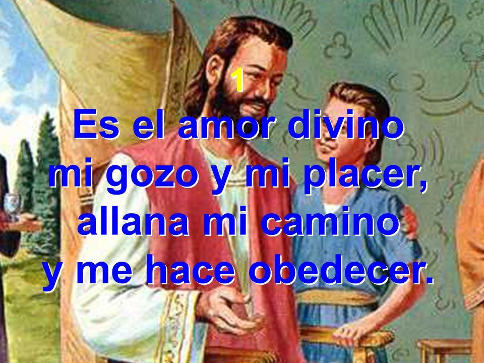 Es el amor divino mi gozo y mi placer, allana mi camino