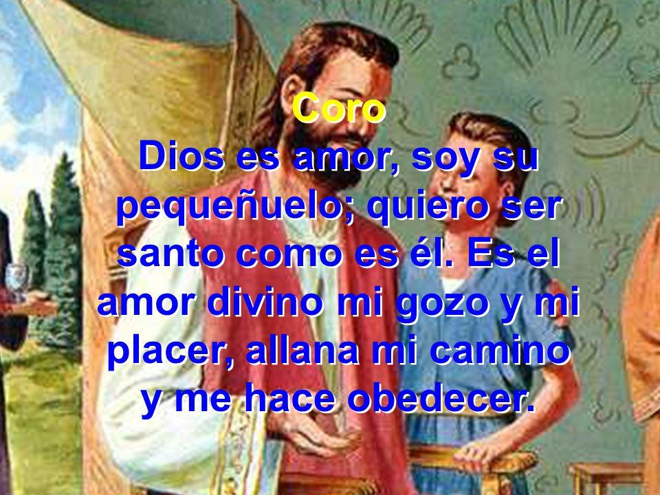 Dios es amor, soy su pequeñuelo; quiero ser santo como es él. Es el