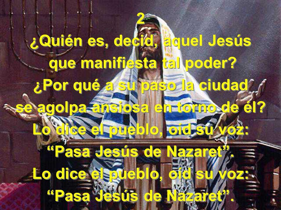 ¿Quién es, decid, aquel Jesús que manifiesta tal poder