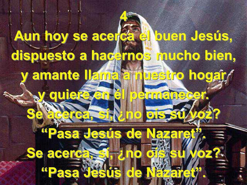 Aun hoy se acerca el buen Jesús, dispuesto a hacernos mucho bien,