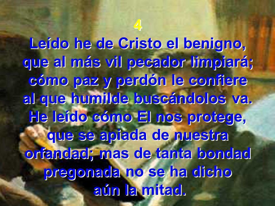 Leído he de Cristo el benigno, que al más vil pecador limpiará;