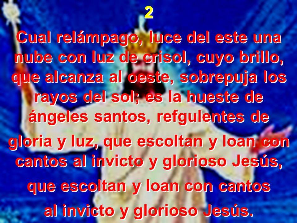que escoltan y loan con cantos al invicto y glorioso Jesús.