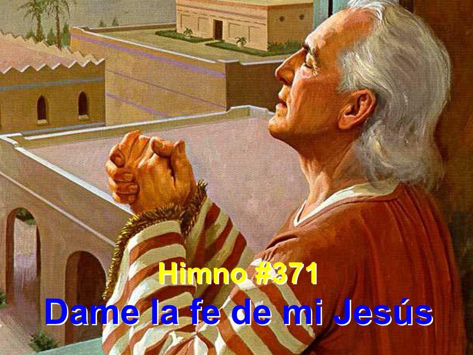 Himno #371 Dame la fe de mi Jesús