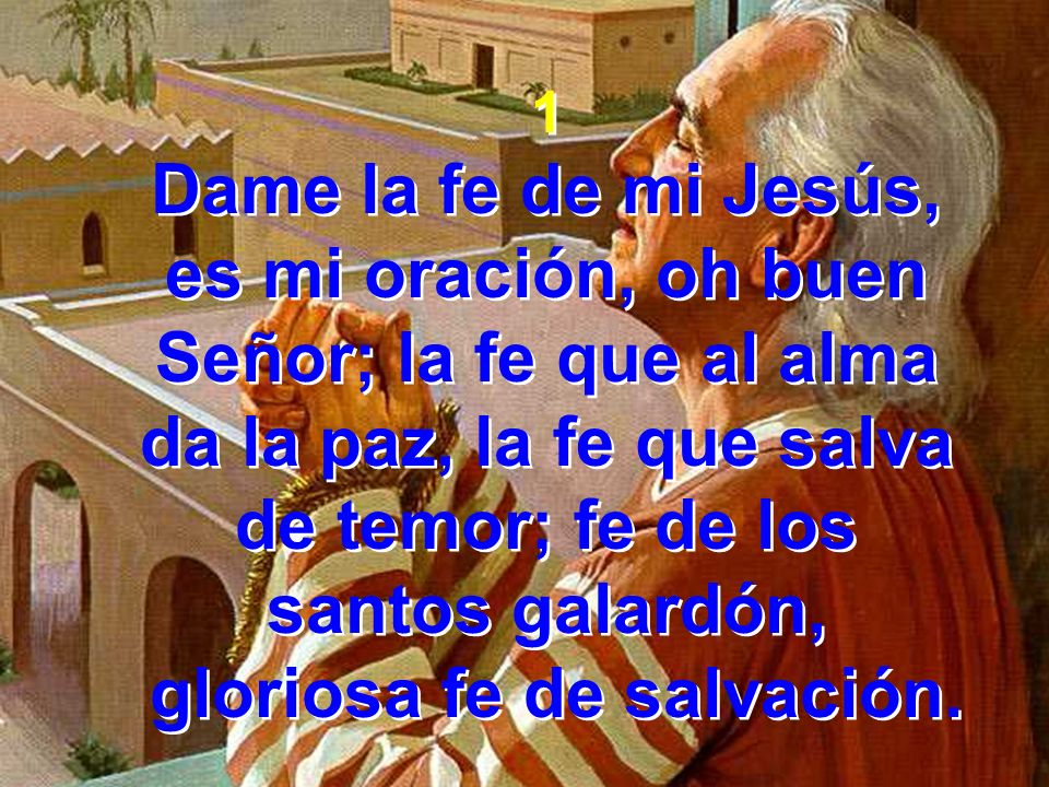es mi oración, oh buen Señor; la fe que al alma
