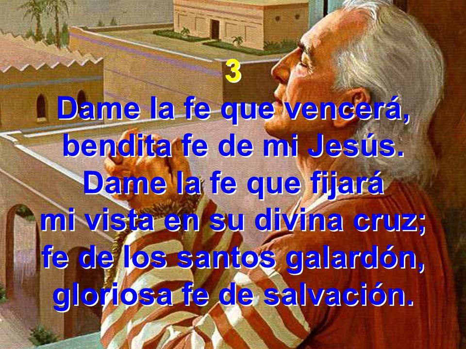 mi vista en su divina cruz; fe de los santos galardón,