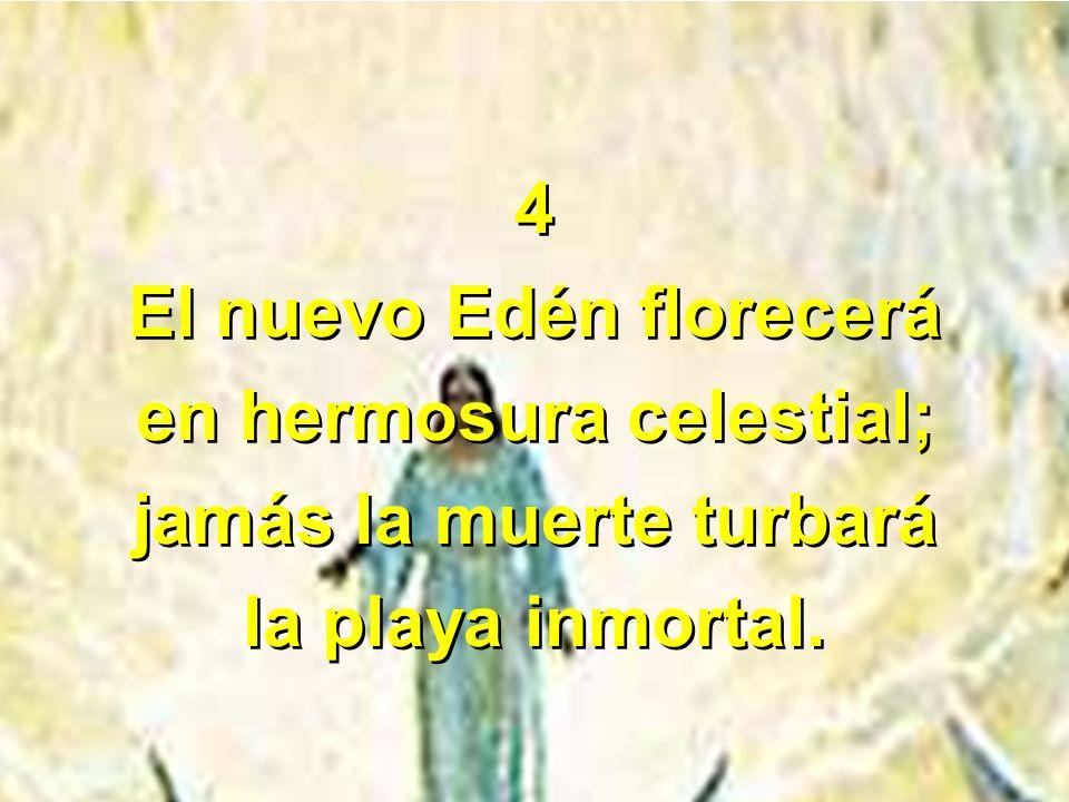 El nuevo Edén florecerá en hermosura celestial;