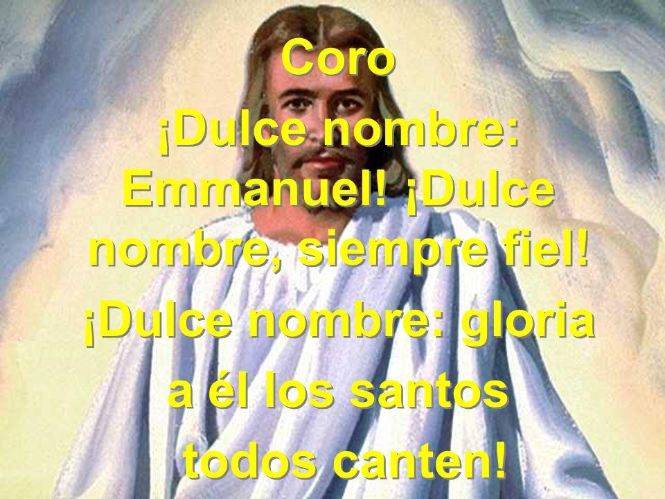 ¡Dulce nombre: Emmanuel! ¡Dulce nombre, siempre fiel!