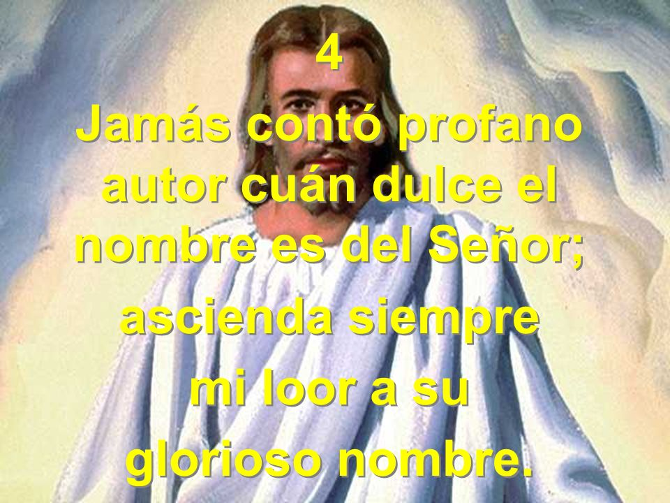 Jamás contó profano autor cuán dulce el nombre es del Señor;