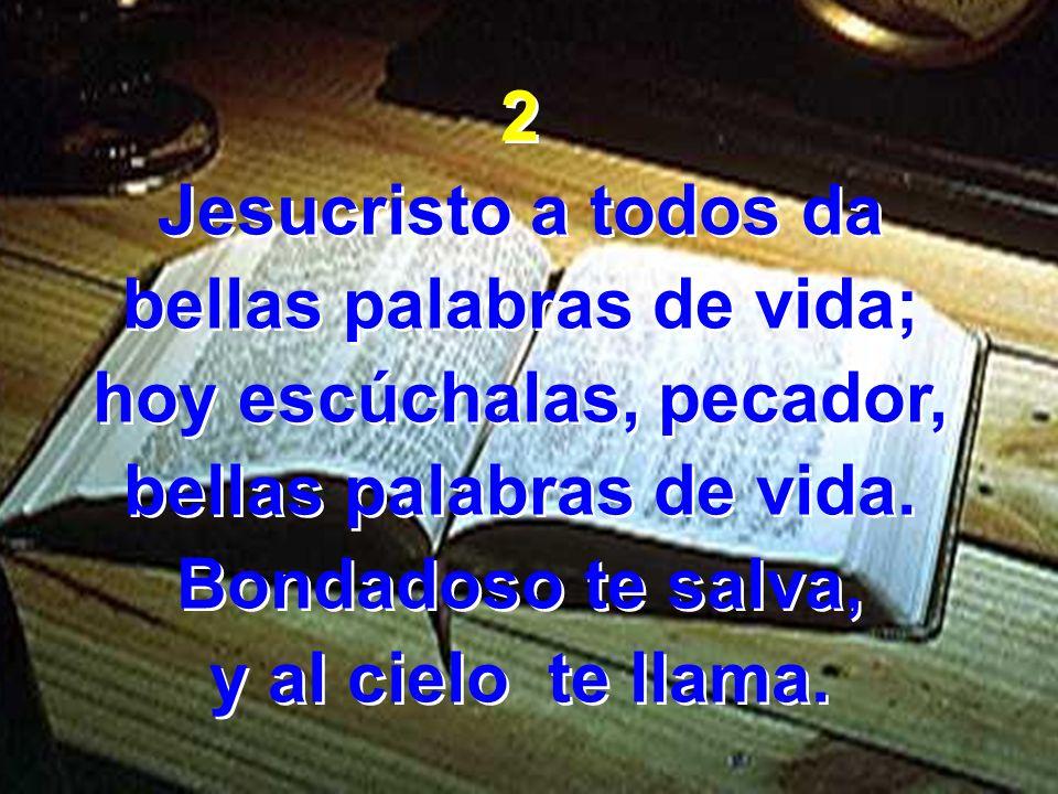 bellas palabras de vida; hoy escúchalas, pecador,