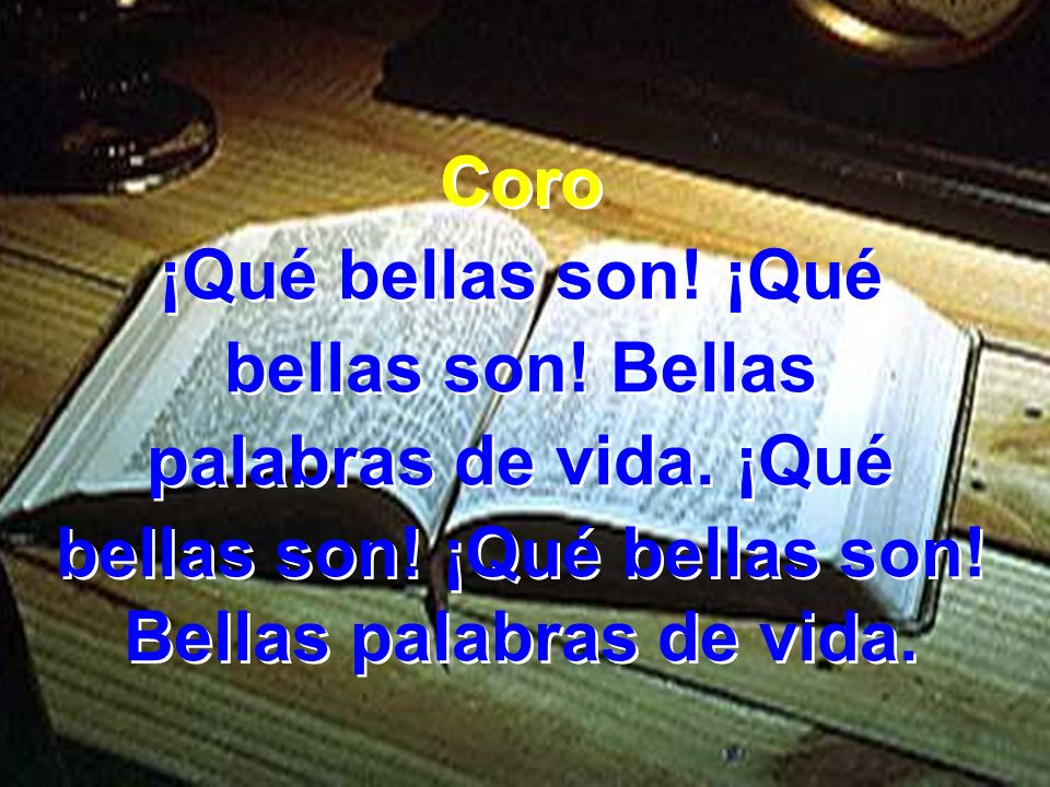 bellas son! ¡Qué bellas son! Bellas palabras de vida.