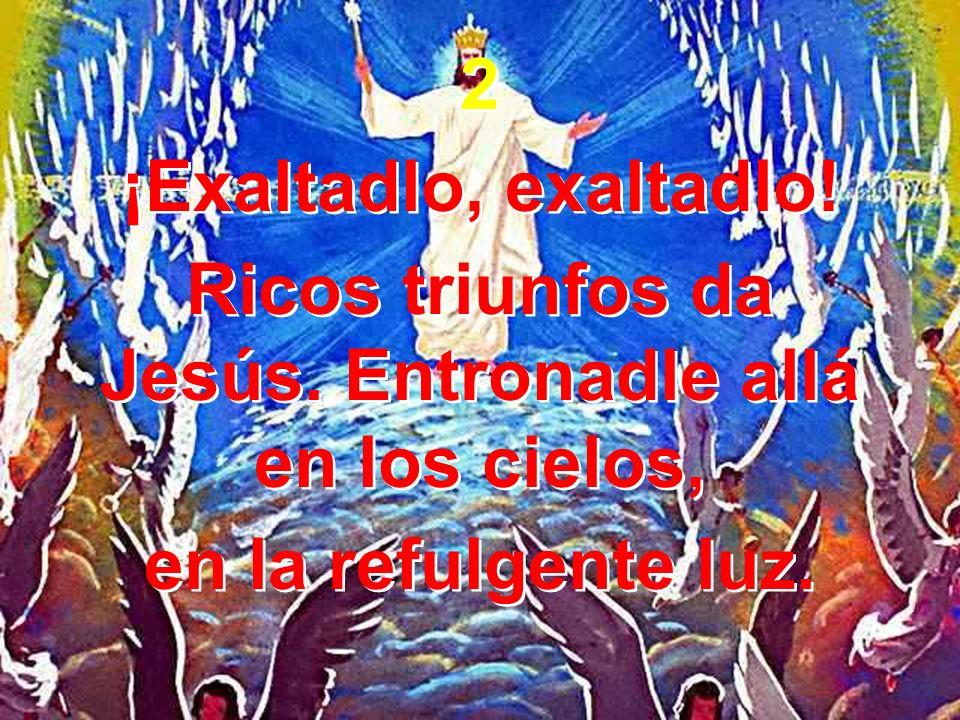 Ricos triunfos da Jesús. Entronadle allá en los cielos,