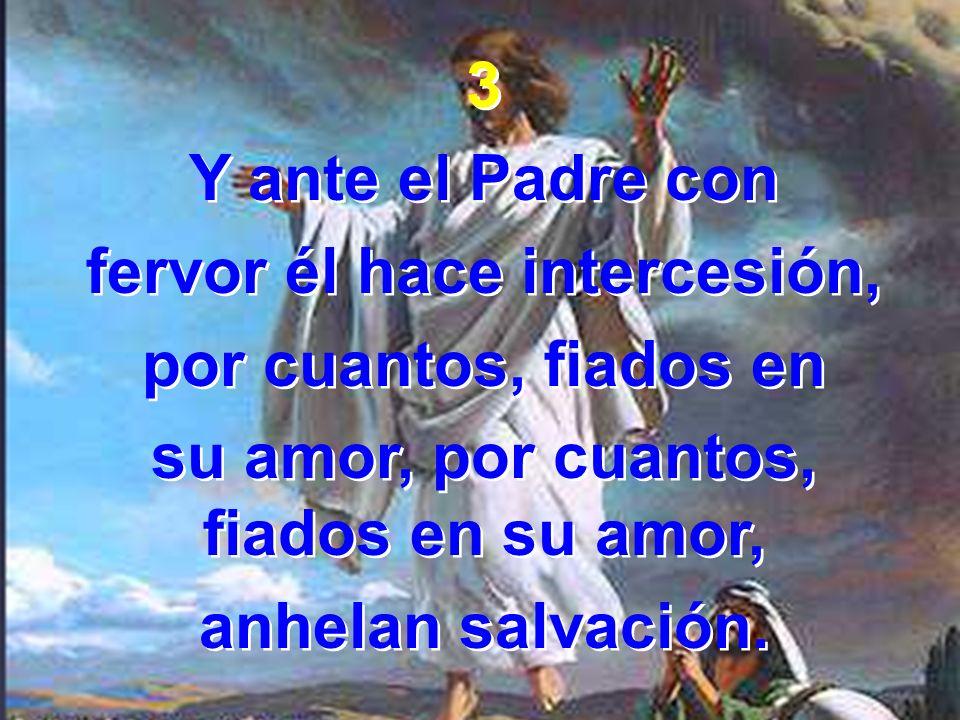 fervor él hace intercesión, su amor, por cuantos, fiados en su amor,