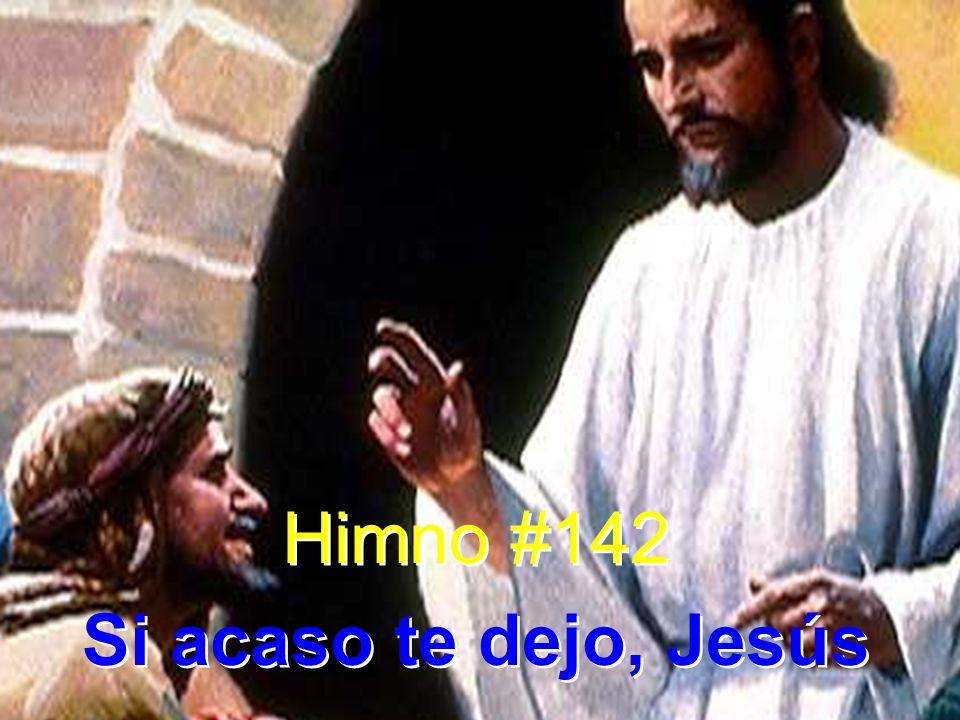 Himno #142 Si acaso te dejo, Jesús