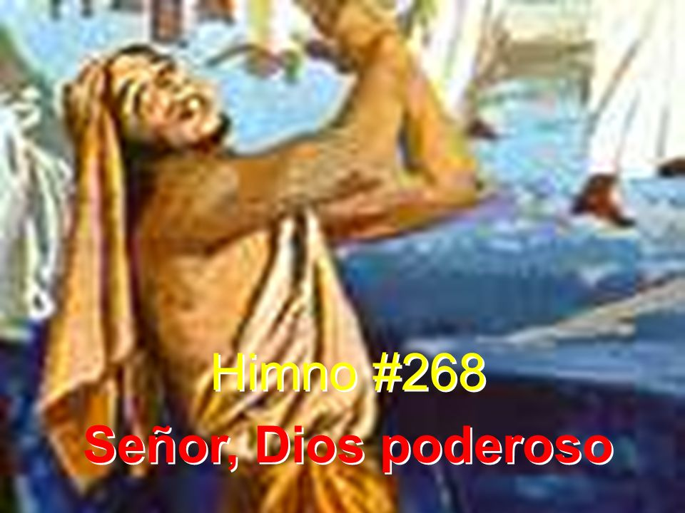 Himno #268 Señor, Dios poderoso