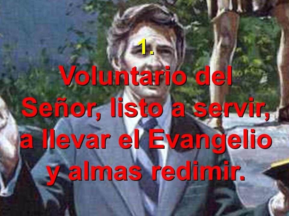 Voluntario del Señor, listo a servir,