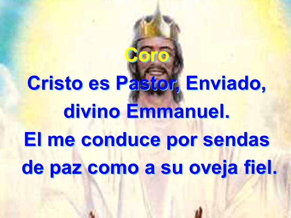 Cristo es Pastor, Enviado, divino Emmanuel. El me conduce por sendas