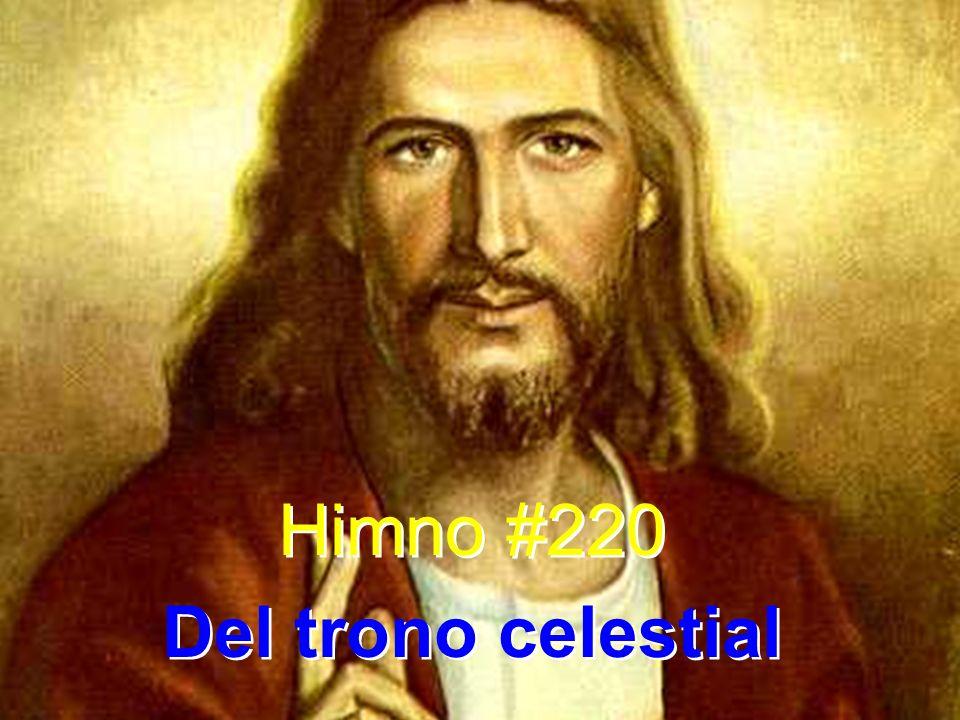 Himno #220 Del trono celestial