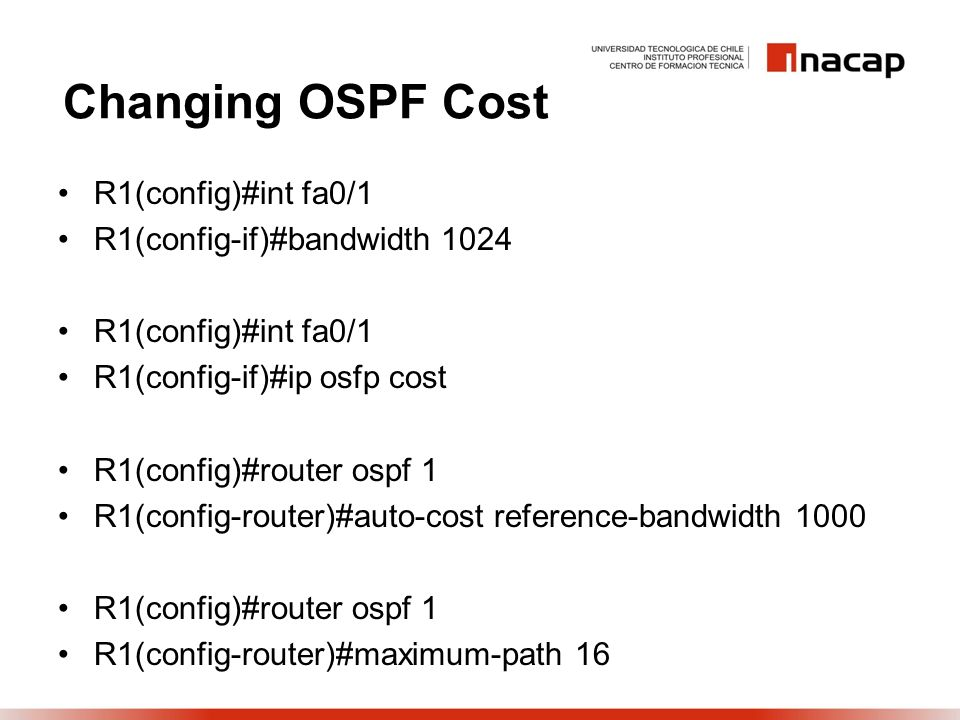 Changing OSPF Cost R1(config)#int fa0/1 R1(config-if)#bandwidth 1024