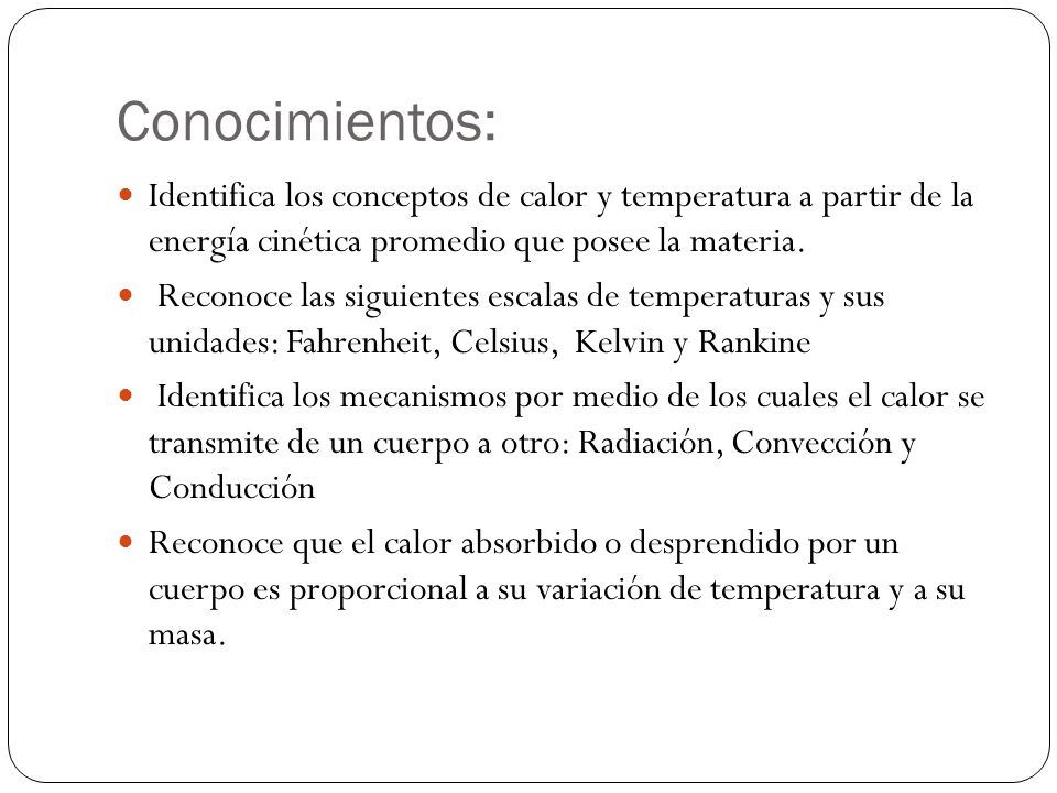 Conocimientos: Identifica los conceptos de calor y temperatura a partir de la energía cinética promedio que posee la materia.