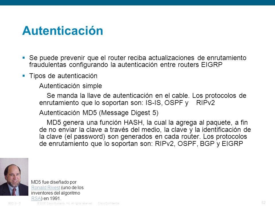 Autenticación Se puede prevenir que el router reciba actualizaciones de enrutamiento fraudulentas configurando la autenticación entre routers EIGRP.