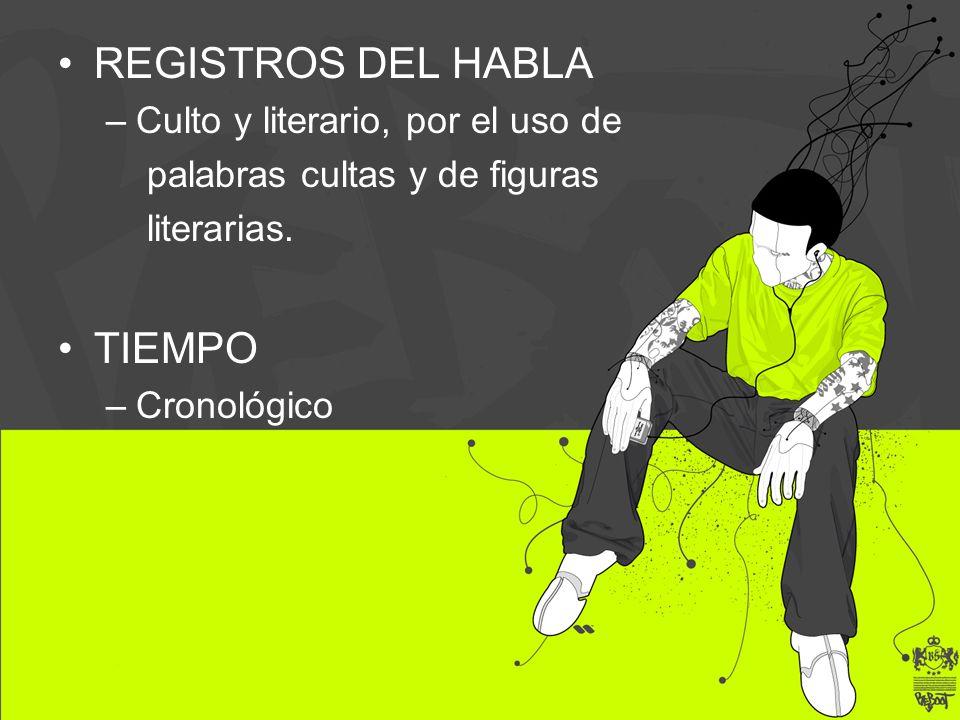REGISTROS DEL HABLA TIEMPO Culto y literario, por el uso de