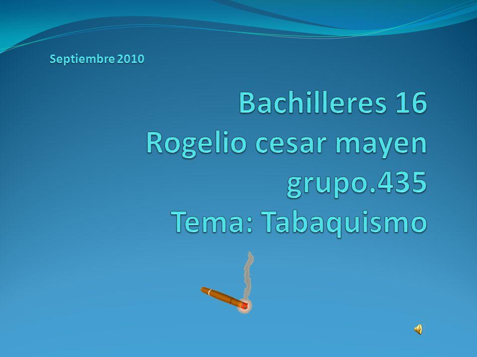 Bachilleres 16 Rogelio cesar mayen grupo.435 Tema: Tabaquismo