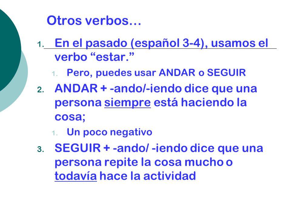 Otros verbos… En el pasado (español 3-4), usamos el verbo estar.