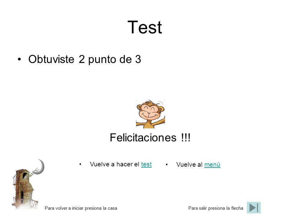 Test Obtuviste 2 punto de 3 Felicitaciones !!! Vuelve a hacer el test