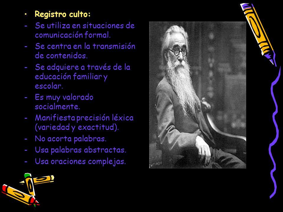 Registro culto: Se utiliza en situaciones de comunicación formal. Se centra en la transmisión de contenidos.