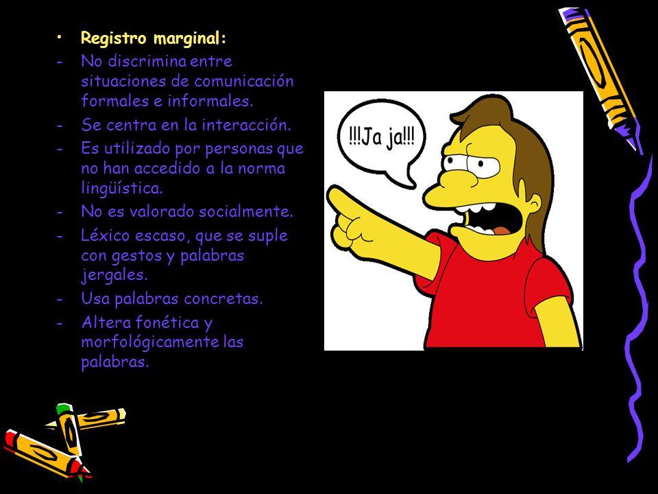 Registro marginal:No discrimina entre situaciones de comunicación formales e informales. Se centra en la interacción.