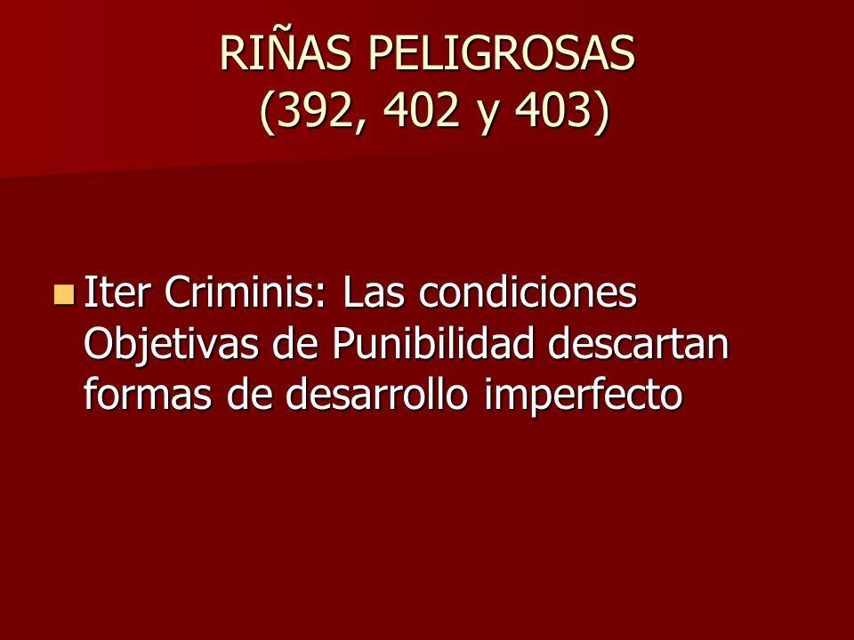 RIÑAS PELIGROSAS (392, 402 y 403) Iter Criminis: Las condiciones Objetivas de Punibilidad descartan formas de desarrollo imperfecto.