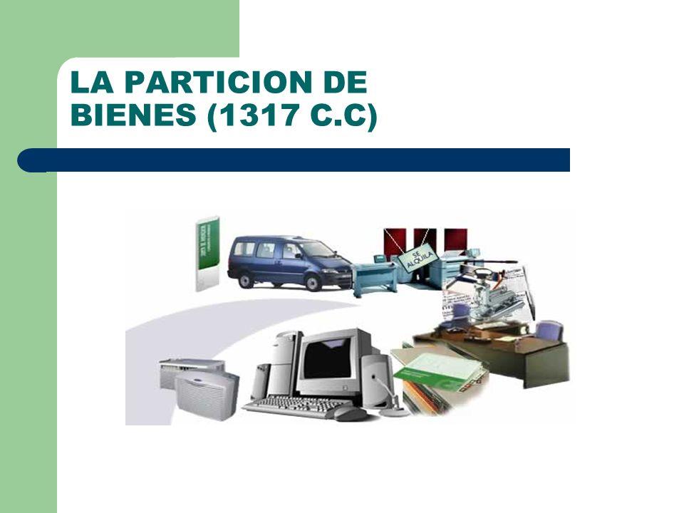 LA PARTICION DE BIENES (1317 C.C)