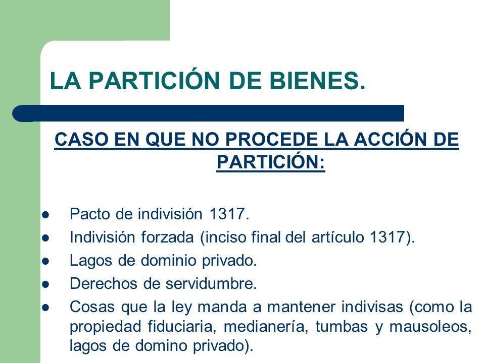 CASO EN QUE NO PROCEDE LA ACCIÓN DE PARTICIÓN: