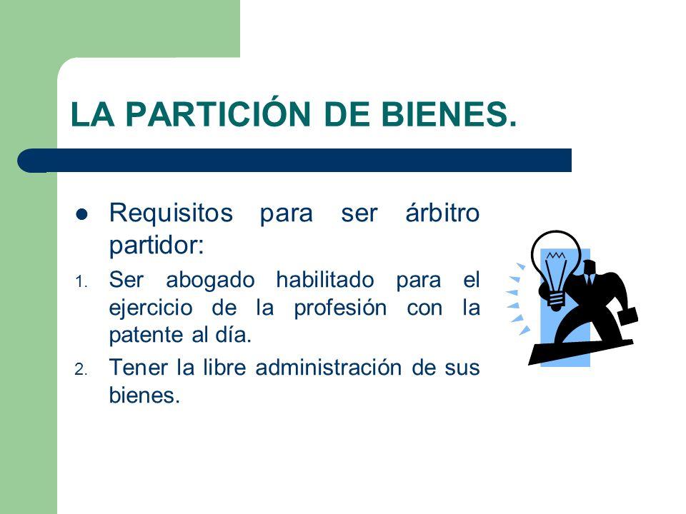 LA PARTICIÓN DE BIENES. Requisitos para ser árbitro partidor:
