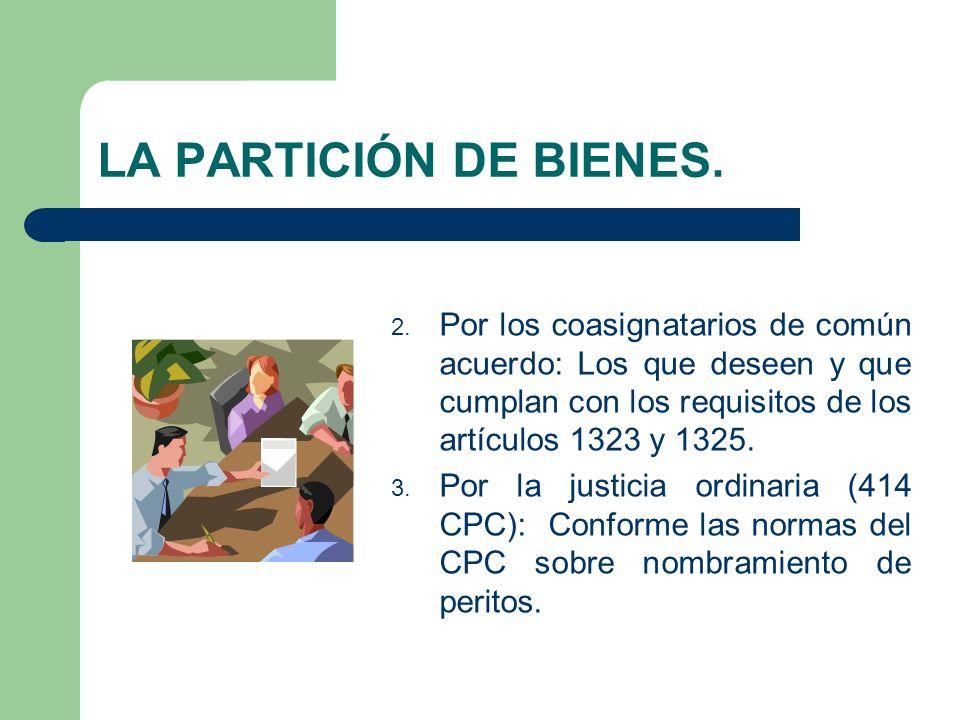LA PARTICIÓN DE BIENES. Por los coasignatarios de común acuerdo: Los que deseen y que cumplan con los requisitos de los artículos 1323 y 1325.