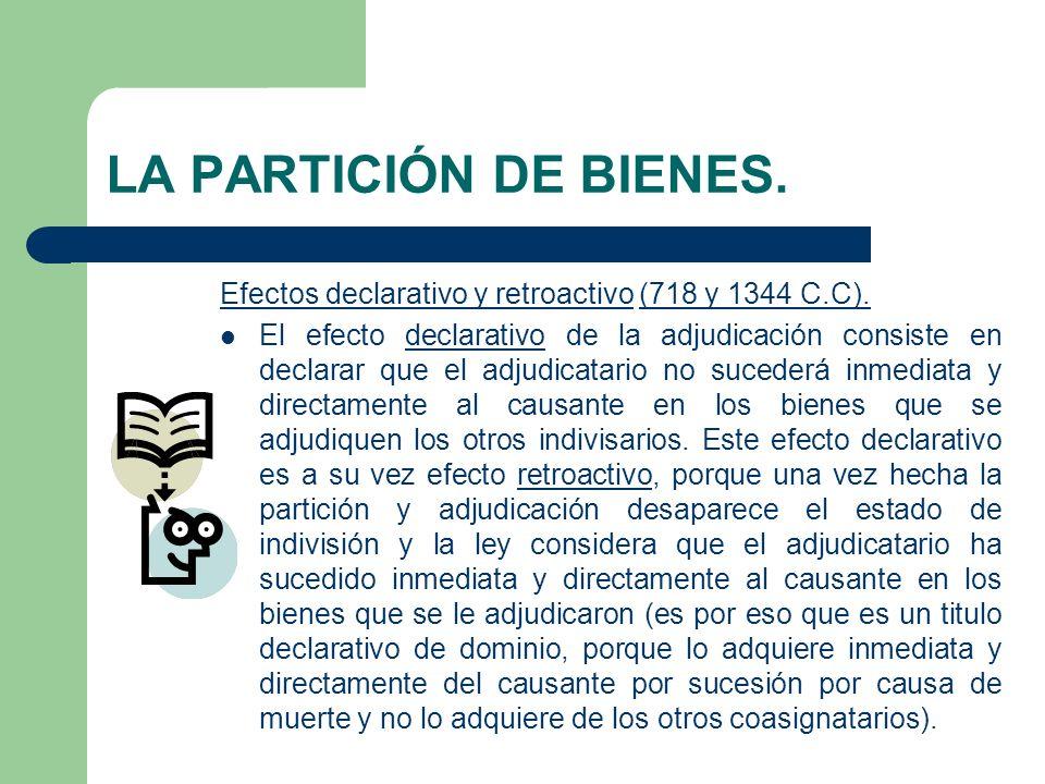 LA PARTICIÓN DE BIENES. Efectos declarativo y retroactivo (718 y 1344 C.C).
