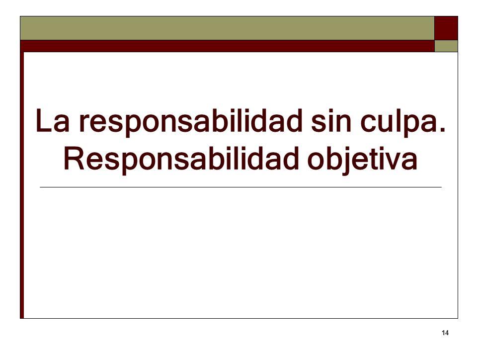La responsabilidad sin culpa. Responsabilidad objetiva