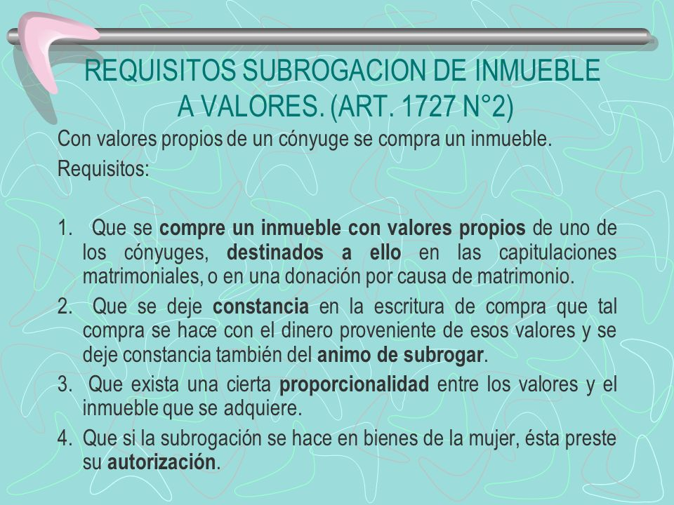 REQUISITOS SUBROGACION DE INMUEBLE A VALORES. (ART. 1727 N°2)