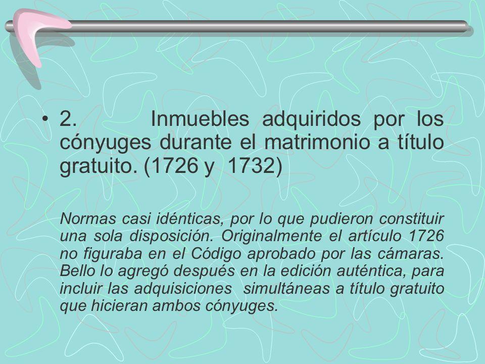 2. Inmuebles adquiridos por los cónyuges durante el matrimonio a título gratuito. (1726 y 1732)