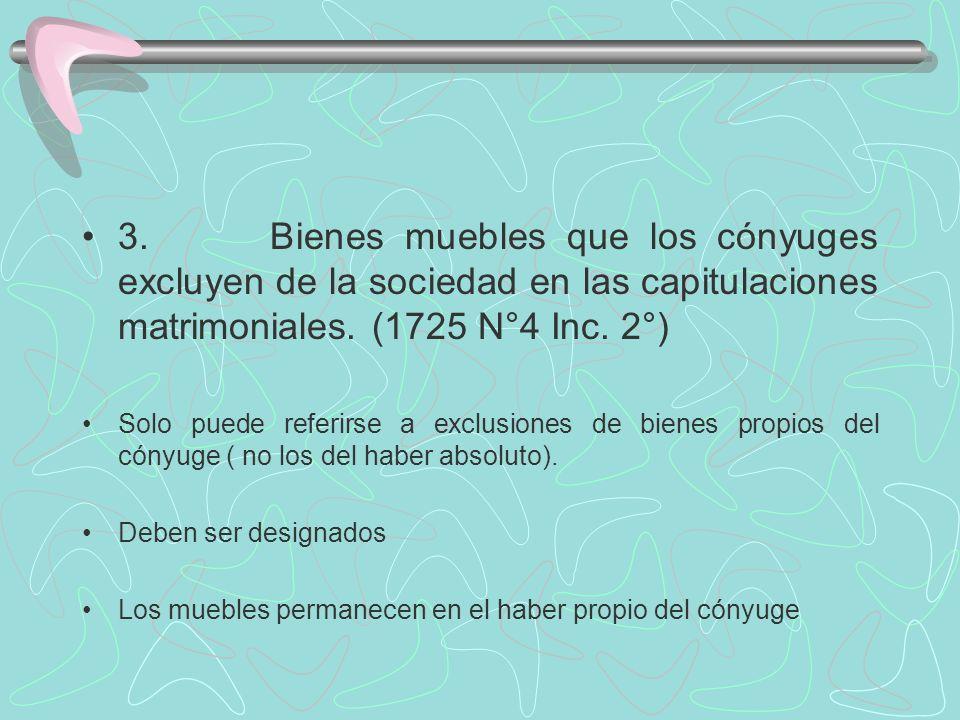 3. Bienes muebles que los cónyuges excluyen de la sociedad en las capitulaciones matrimoniales. (1725 N°4 Inc. 2°)