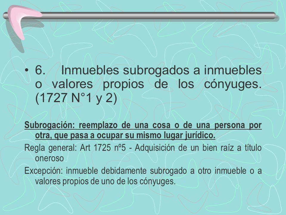6. Inmuebles subrogados a inmuebles o valores propios de los cónyuges