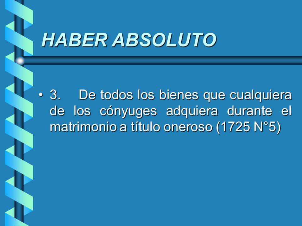 HABER ABSOLUTO 3. De todos los bienes que cualquiera de los cónyuges adquiera durante el matrimonio a título oneroso (1725 N°5)
