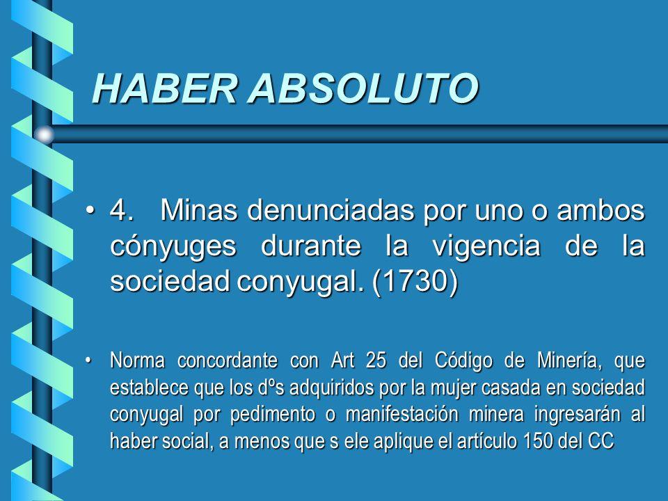 HABER ABSOLUTO 4. Minas denunciadas por uno o ambos cónyuges durante la vigencia de la sociedad conyugal. (1730)
