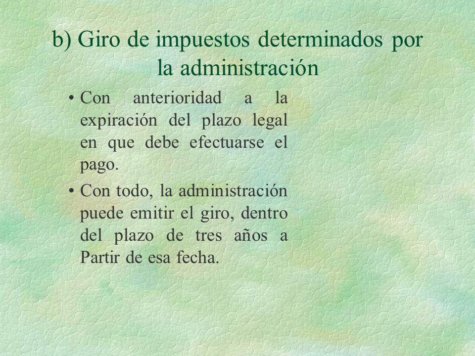 b) Giro de impuestos determinados por la administración