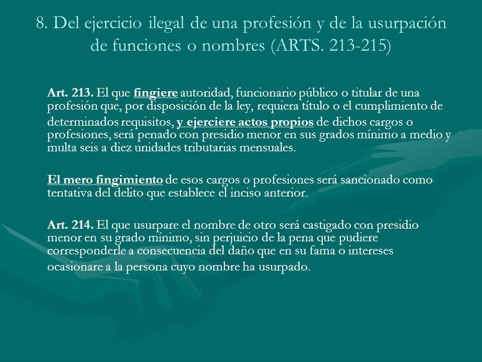 8. Del ejercicio ilegal de una profesión y de la usurpación de funciones o nombres (ARTS. 213-215)